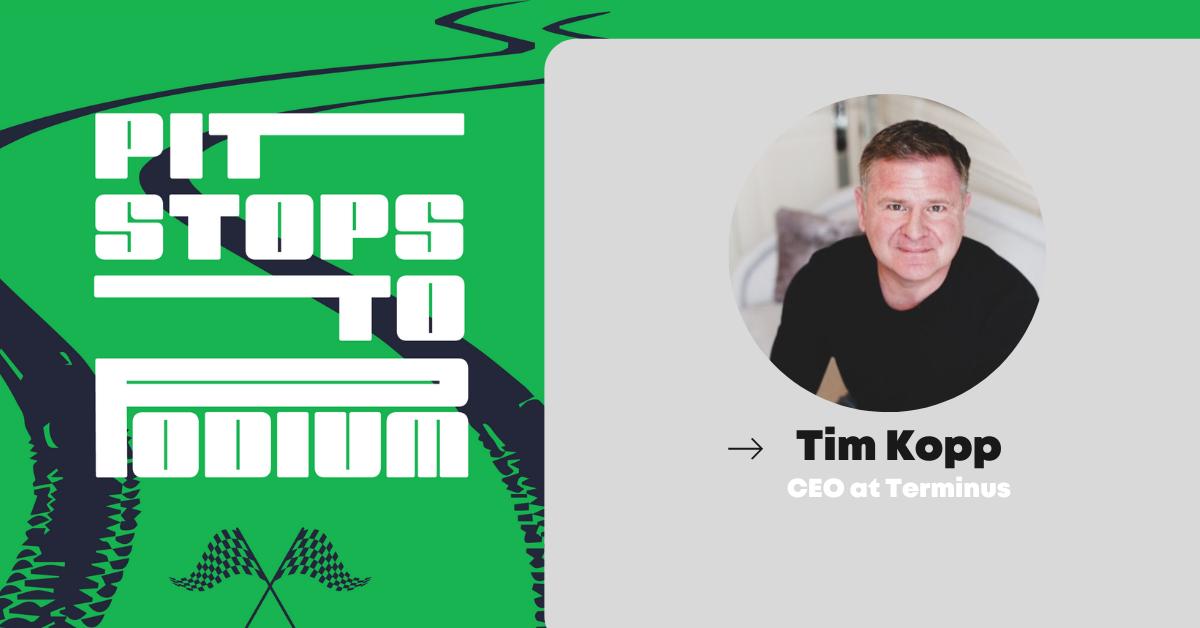 Tim Kopp, CEO of Terminus on Pit Stops to Podium